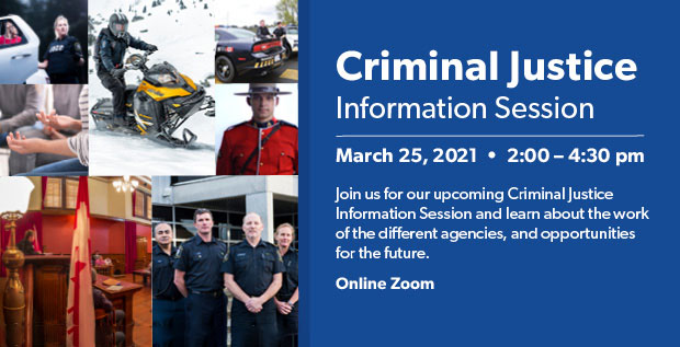 Criminal Justice Information Session  March 25, 2021  •  2:00 – 4:30 pm  Join us for our upcoming Criminal Justice Information Session and learn about the work of the different agencies, and opportunities for the future.  Online Zoom
